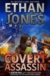 Covert Assassin A Justin Hall Spy Thriller