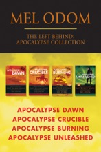 The Left Behind: Apocalypse Collection: Apocalypse Dawn / Apocalypse Crucible / Apocalypse Burning / Apocalypse Unleashed