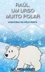 Ral Um Urso Muito Polar - Aventuras No Plo Norte