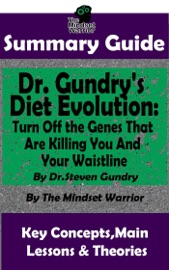 Summary Guide Dr Gundry S Diet Evolution Turn Off The Genes That Are Killing You And Your Waistline By Dr Steven Gundry The Mindset Warrior Summary Guide