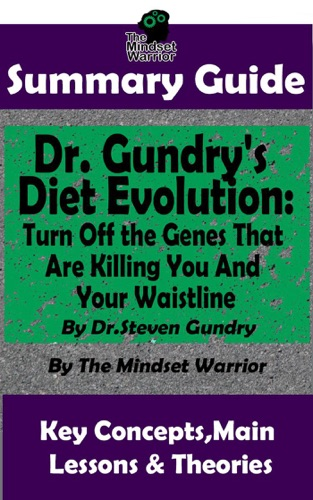 Summary Guide: Dr. Gundry's Diet Evolution: Turn Off the Genes That Are Killing You and Your Waistline by Dr. Steven Gundry  The Mindset Warrior Summary Guide - The Mindset Warrior - The Mindset Warrior