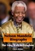 Nelson Mandela Biography: The Long Walk to Freedom