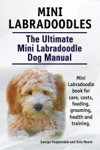 Mini Labradoodles The Ultimate Mini Labradoodle Dog Manual Miniature Labradoodle Book For Care Costs Feeding Grooming Health And Training