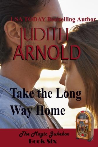 Judith Arnold - Take The Long Way Home: A high-school hero. A runaway daughter. A magic song.