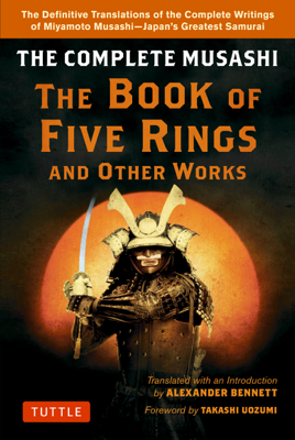 Complete Musashi: The Book of Five Rings and Other Works - Miyamoto Musashi & Alexander Bennett book