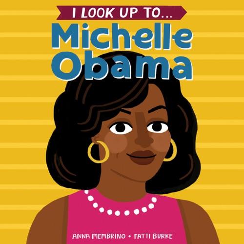 Anna Membrino & Fatti Burke - I Look Up To... Michelle Obama