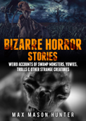 Bizarre Horror Stories: Weird Accounts Of Swamp Monsters, Yowies, Trolls & Other Strange Creatures