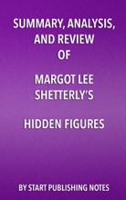 Summary, Analysis, And Review Of Margot Lee Shetterly's Hidden Figures