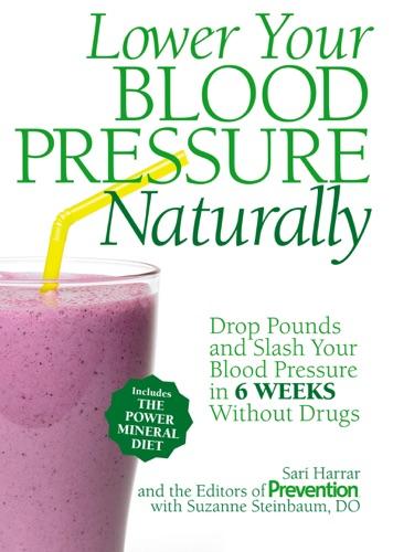 Sari Harrar, Suzanne Steinbaum & The Editors of Prevention - Lower Your Blood Pressure Naturally