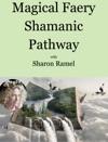 Magical Faery Shamanic Pathway