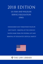 Endangered And Threatened Wildlife And Plants - Removal Of The Concho Water Snake From The Federal List And Removal Of Designated Critical Habitat (US Fish And Wildlife Service Regulation) (FWS) (2018 Edition)