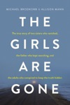 The Girls Are Gone The True Story Of Two Sisters Who Vanished The Father Who Kept Searching And The Adults Who Conspired To Keep The Truth Hidden