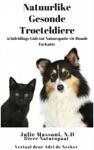 Natuurlike Gesonde Troeteldiere - N Inleidings Gids Tot Naturopatie Vir Honde En Katte