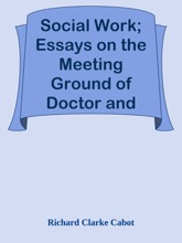 Social Work; Essays On The Meeting Ground Of Doctor And Social Worker