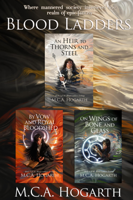 The Blood Ladders Box Set, Books 1-3: An Heir to Thorns and Steel, By Vow and Royal Bloodshed, and On Wings of Bone and Glass - M.C.A. Hogarth book