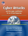 Cyber Attacks And The Legal Justification For An Armed Response Need To Clarify Definition Of Cyberattack Legal Guidelines Law Of War And Armed Conflict Severity And Human Casualties