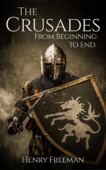 The Crusades: From Beginning to End