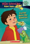 Carlos Gets The Sneezes Exploring Allergies The Magic School Bus Rides Again