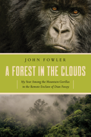 A Forest in the Clouds: My Year Among the Mountain Gorillas in the Remote Enclave of Dian Fossey book