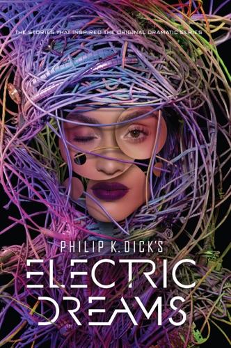 Philip K. Dick - Philip K. Dick's Electric Dreams