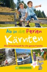 Bruckmann Reiseführer: Ab in die Ferien Kärnten. 56x Urlaubsspaß für die ganze Familie