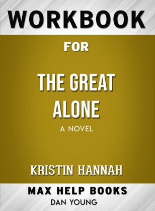 The Great Alone: A Novel by Kristin Hannah: Max Help Workbooks