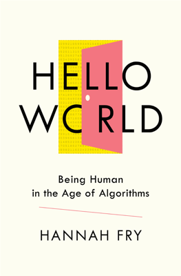 Hello World: Being Human in the Age of Algorithms - Hannah Fry book