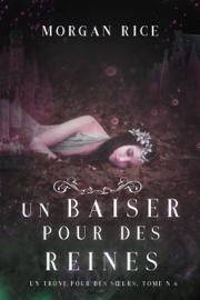 Un Baiser pour des Reines (Un Trône pour des Sœurs : Tome Six)