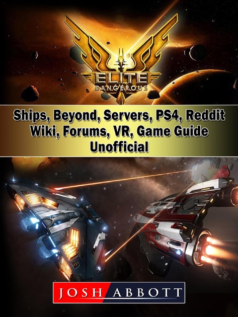 Elite Dangerous Ships Beyond Servers Ps4 Reddit Wiki Forums Vr Game Guide Unofficial By Josh Abbott On Apple Books