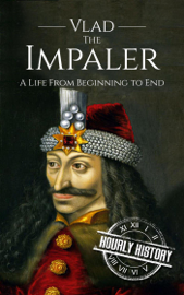 Vlad the Impaler: A Life From Beginning to End book