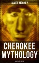 Cherokee Mythology (Illustrated Edition)