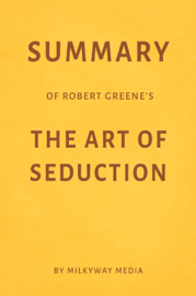 Summary of Robert Greene's The Art of Seduction by Milkyway Media
