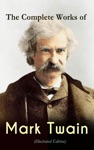 The Complete Works Of Mark Twain Illustrated Edition