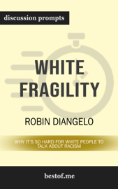 White Fragility: Why It's So Hard for White People to Talk About Racism by Robin Diangelo (Discussion Prompts)
