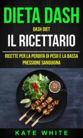 Dieta Dash: Dash Diet, Il Ricettario: Ricette Per La Perdita Di Peso E La Bassa Pressione Sanguigna PDF Download