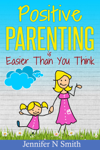 Positive Parenting Is Easier Than You Think