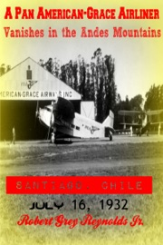 A Pan American Grace Airliner Vanishes In The Andes Mountains Santiago Chile July 16 1932