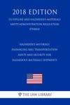 Hazardous Materials - Enhancing Rail Transportation Safety And Security For Hazardous Materials Shipments US Pipeline And Hazardous Materials Safety Administration Regulation PHMSA 2018 Edition