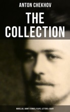 The Chekhov Collection: Novellas, Short Stories, Plays, Letters & Diary