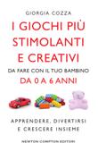 I giochi più stimolanti e creativi da fare con il tuo bambino da 0 a 6 anni Book Cover