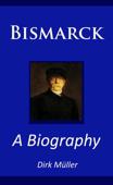 Bismarck – A Biography