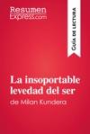 La Insoportable Levedad Del Ser De Milan Kundera Gua De Lectura