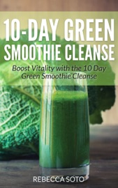 10 Day Green Smoothie Cleanse Boost Vitality With The 10 Day Green Smoothie Cleanse