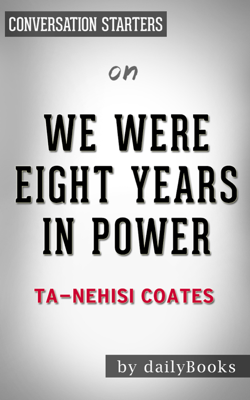We Were Eight Years in Power: by Ta-Nehisi Coates  Conversation Starters - dailyBooks book