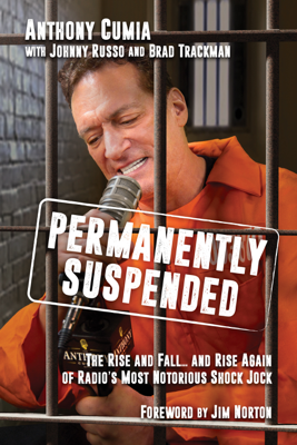Permanently Suspended: The Rise and Fall... and Rise Again of Radio's Most Notorious Shock Jock - Anthony Cumia, Johnny Russo, Brad Trackman & Jim Norton book