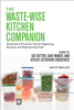 Jean B. MacLeod - The Waste-Wise Kitchen Companion: Hundreds of Practical Tips for Repairing, Reusing, and Repurposing Food: How to Eat Better, Save Money, and Utilize Leftovers Creatively artwork
