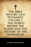 The Bible History Old Testament Volume 1 The World Before The Flood And The History Of The Patriarchs