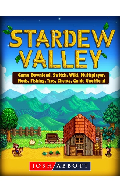 Stardew Valley Game Download, Switch, Wiki, Multiplayer, Mods, Fishing,  Tips, Cheats, Guide Unofficial, by Josh Abbott on Apple Books