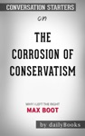 The Corrosion Of Conservatism Why I Left The Right By Max Boot Conversation Starters
