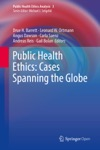 Public Health Ethics Cases Spanning The Globe